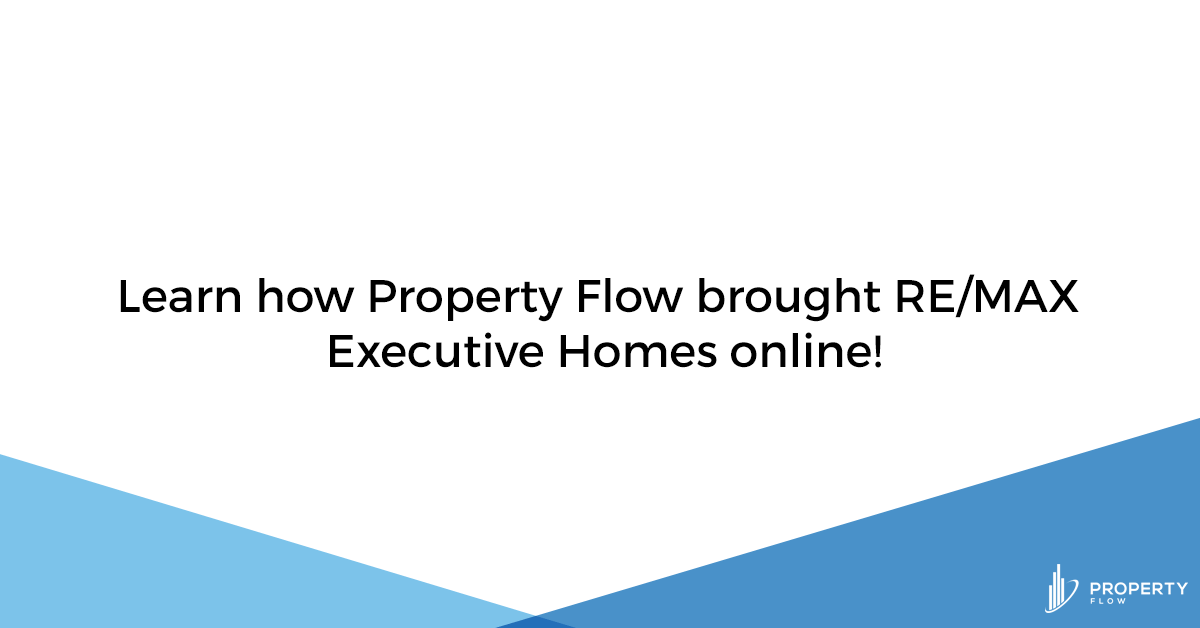 Learn how Property Flow brought RE/MAX Executive Homes online!
