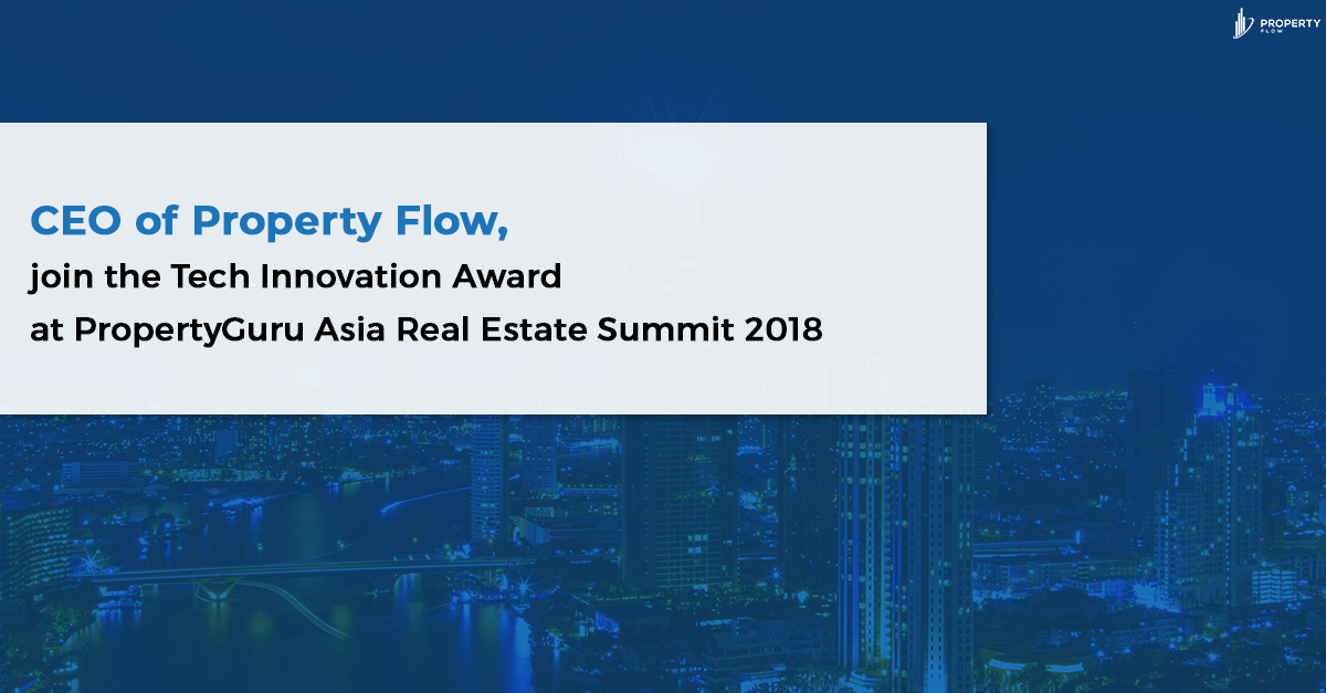 CEO of Property Flow, join the Tech Innovation Award at PropertyGuru Asia Real Estate Summit 2018