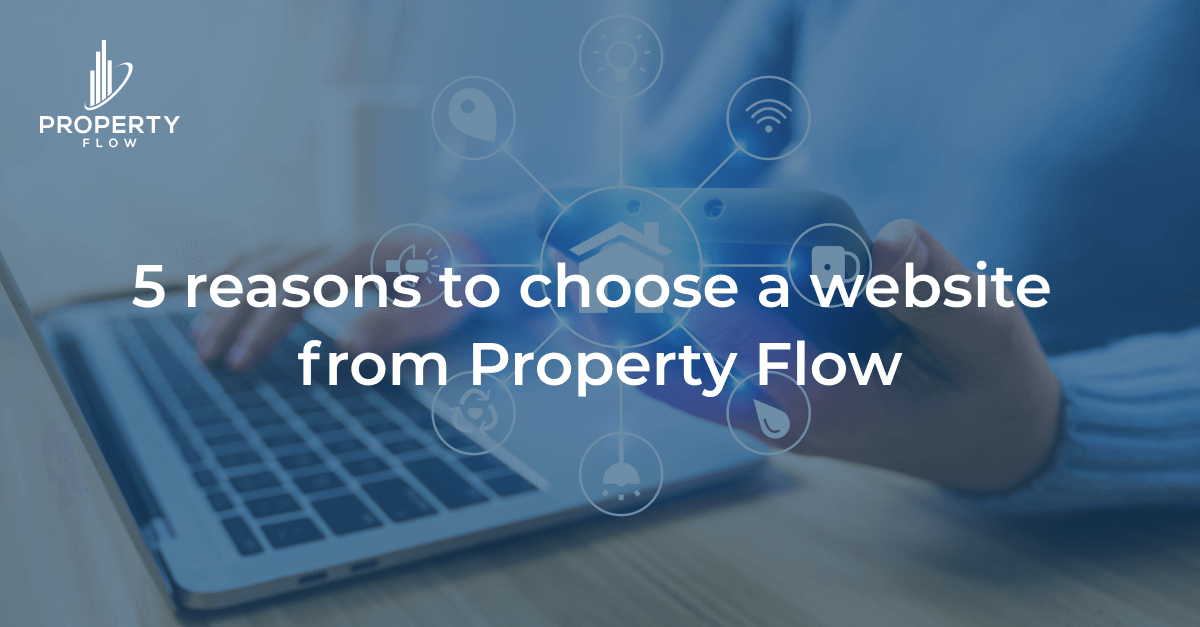 5 reasons to choose a website from Property Flow